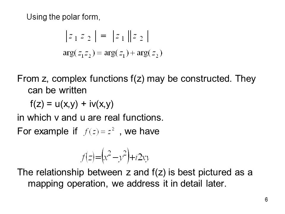 From z, complex functions f(z) may be constructed. They can be written