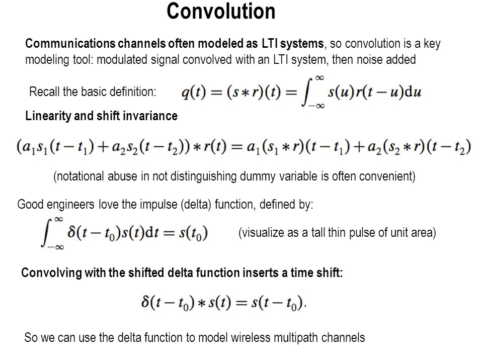 Convolution Communications channels often modeled as LTI systems, so convolution is a key.