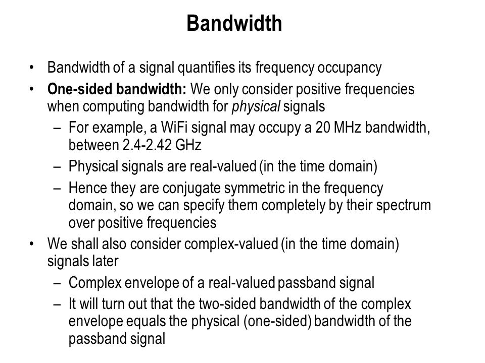 Bandwidth Bandwidth of a signal quantifies its frequency occupancy