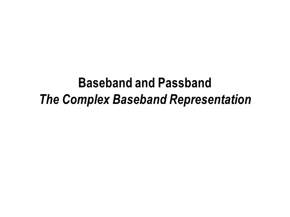 Baseband and Passband The Complex Baseband Representation