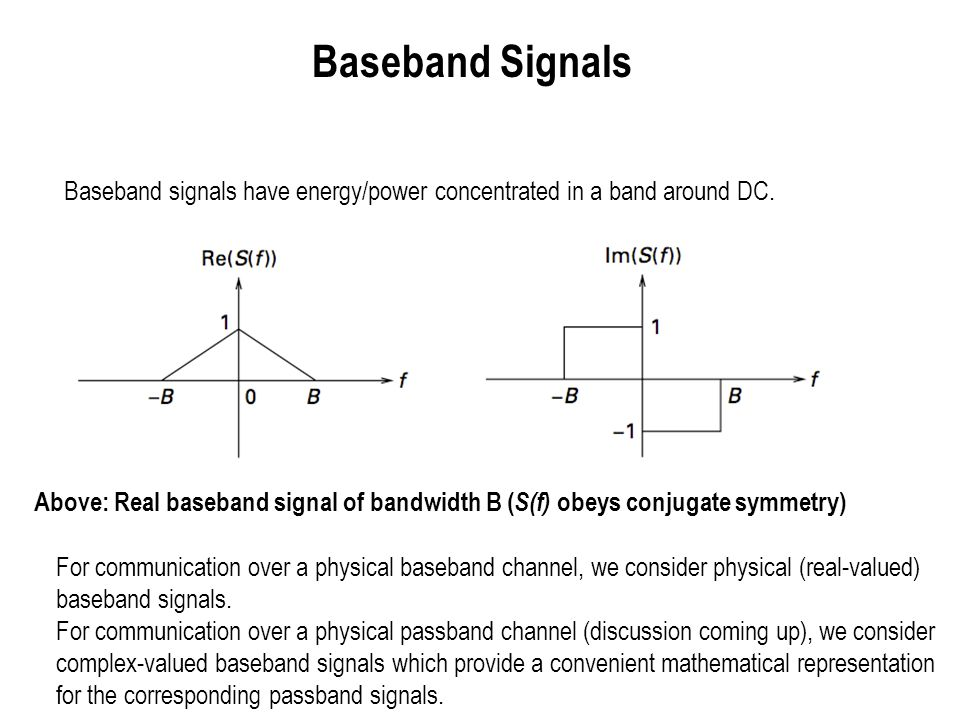 Baseband Signals Baseband signals have energy/power concentrated in a band around DC.
