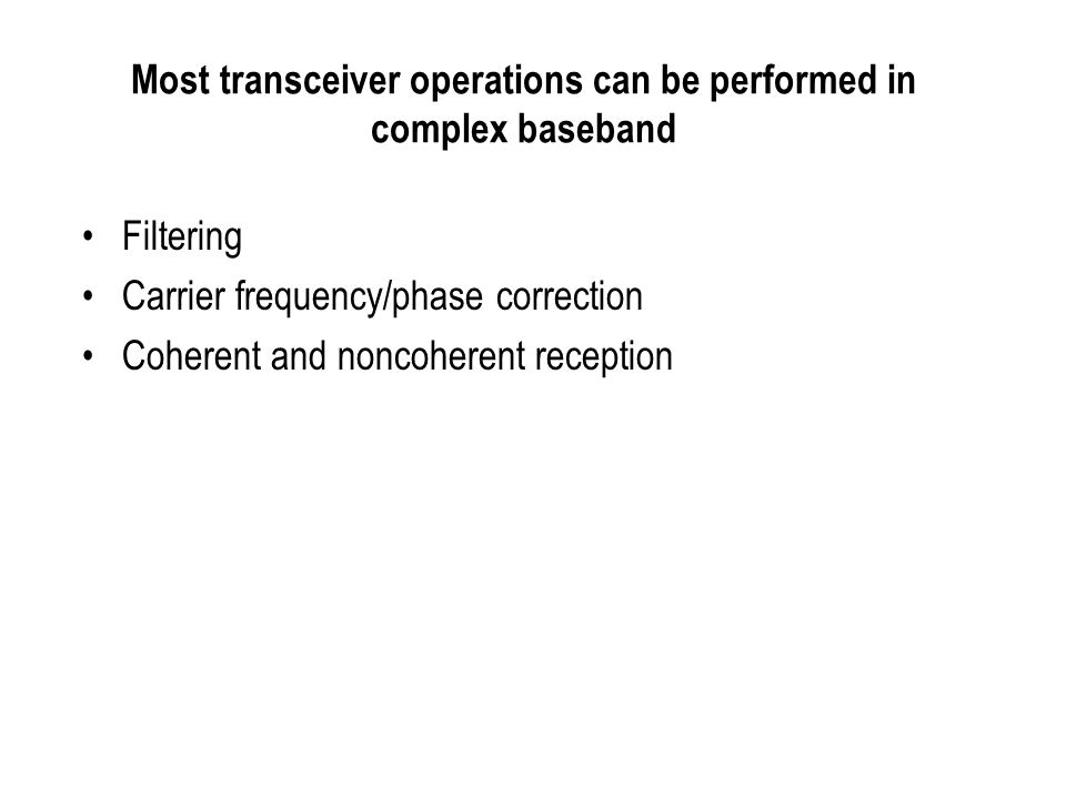 Most transceiver operations can be performed in complex baseband