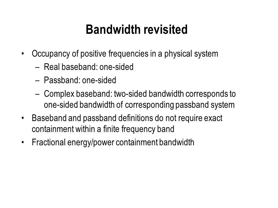 Bandwidth revisited Occupancy of positive frequencies in a physical system. Real baseband: one-sided.