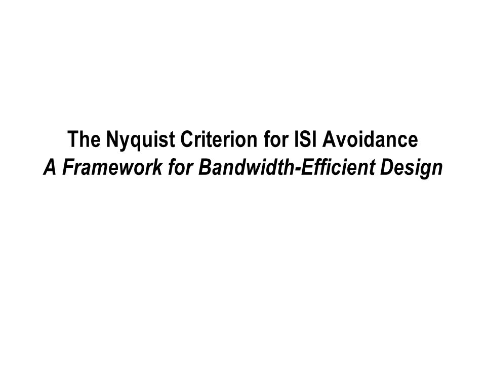 The Nyquist Criterion for ISI Avoidance A Framework for Bandwidth-Efficient Design