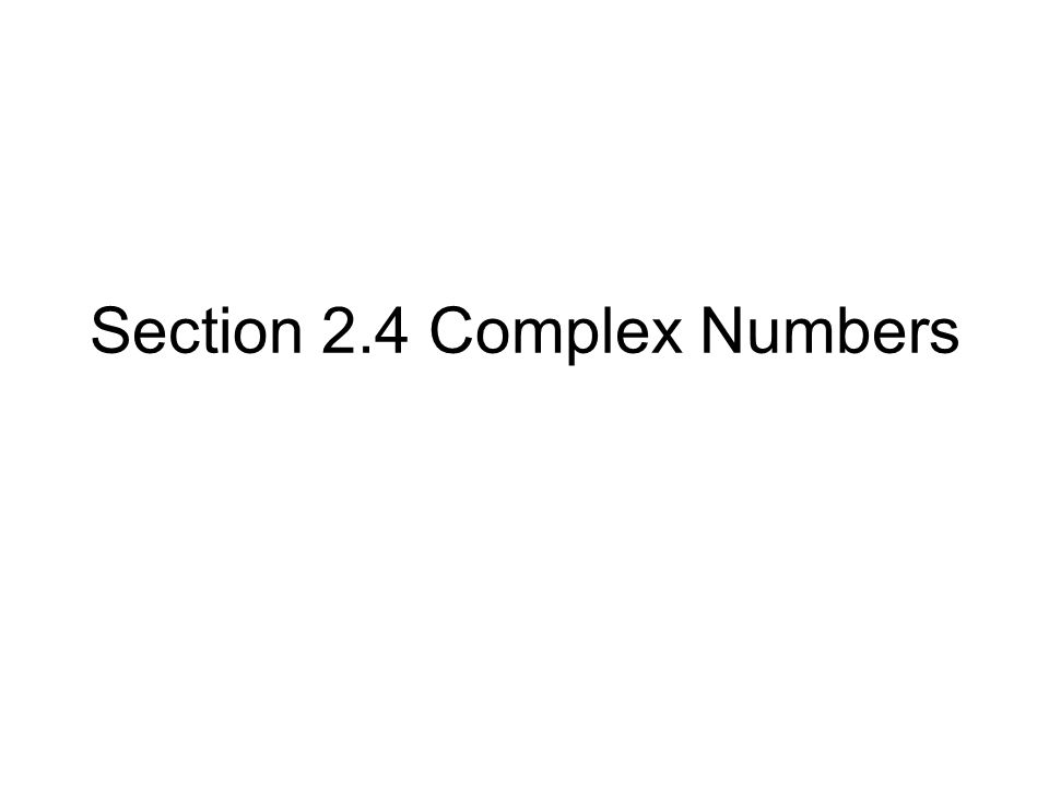 Section 2.4 Complex Numbers