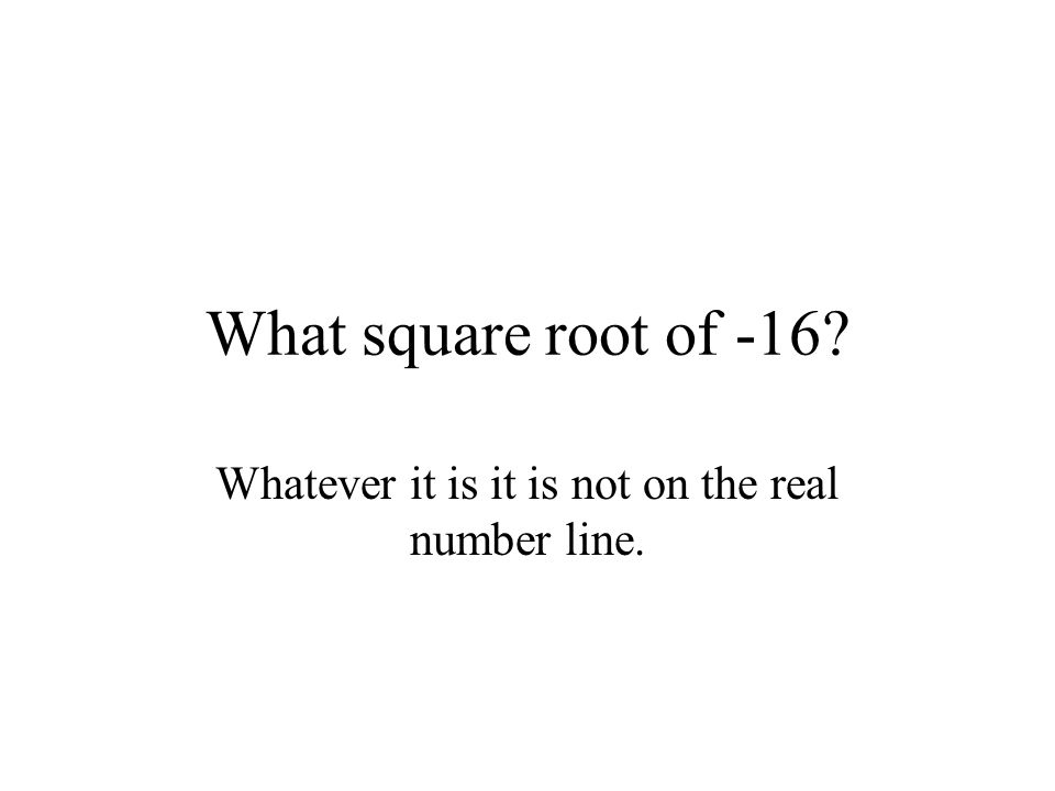 Whatever it is it is not on the real number line.