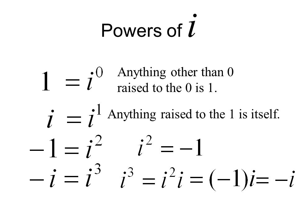 Powers of i Anything other than 0 raised to the 0 is 1.