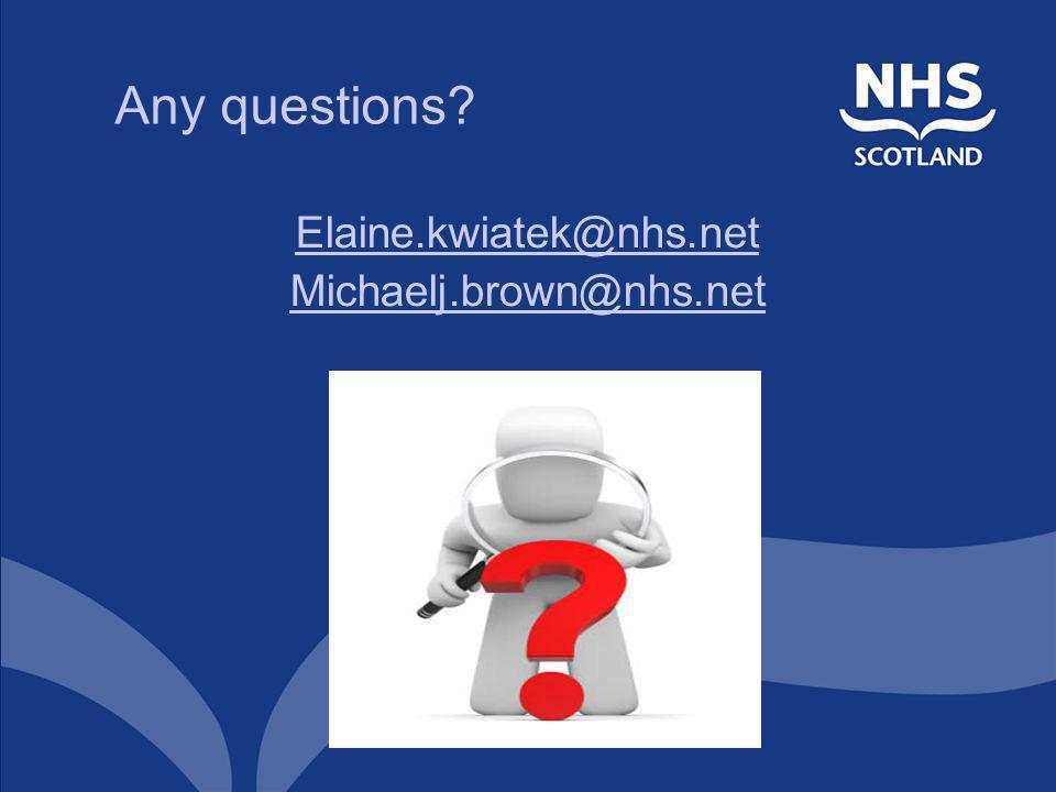 Any questions Elaine.kwiatek@nhs.net Michaelj.brown@nhs.net