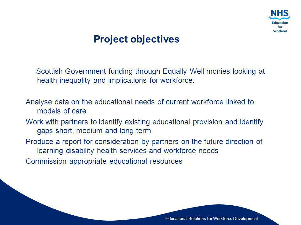 Project objectives Scottish Government funding through Equally Well monies looking at health inequality and implications for workforce: