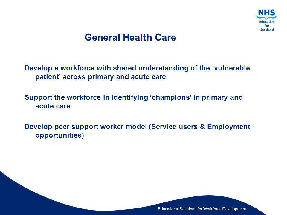 General Health Care Develop a workforce with shared understanding of the 'vulnerable patient' across primary and acute care.