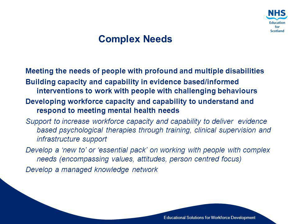 Complex Needs Meeting the needs of people with profound and multiple disabilities.