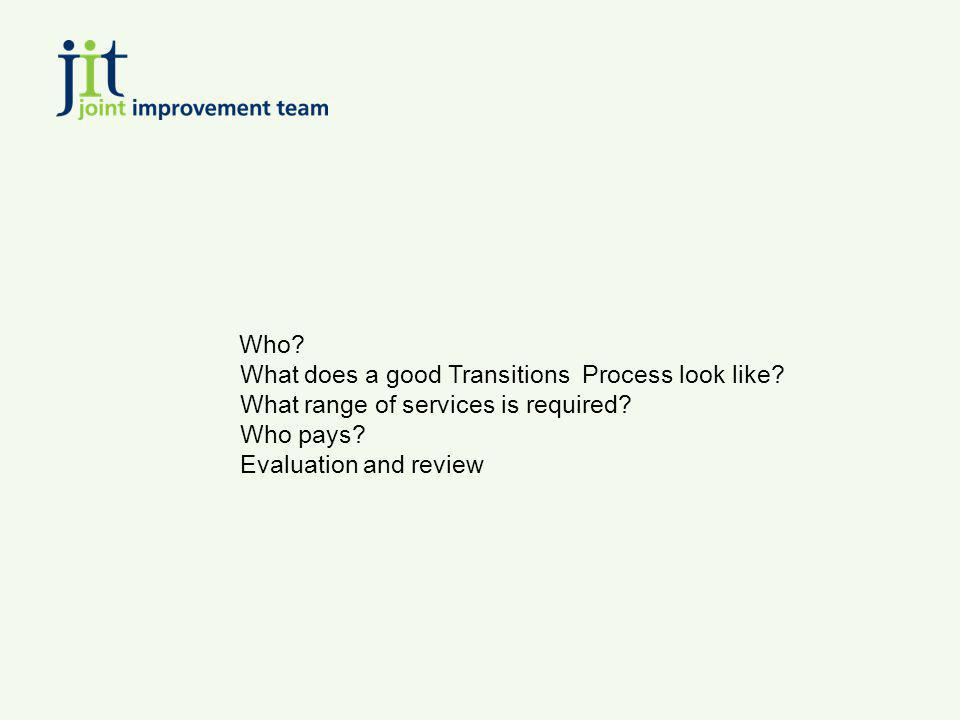 Who What does a good Transitions Process look like What range of services is required
