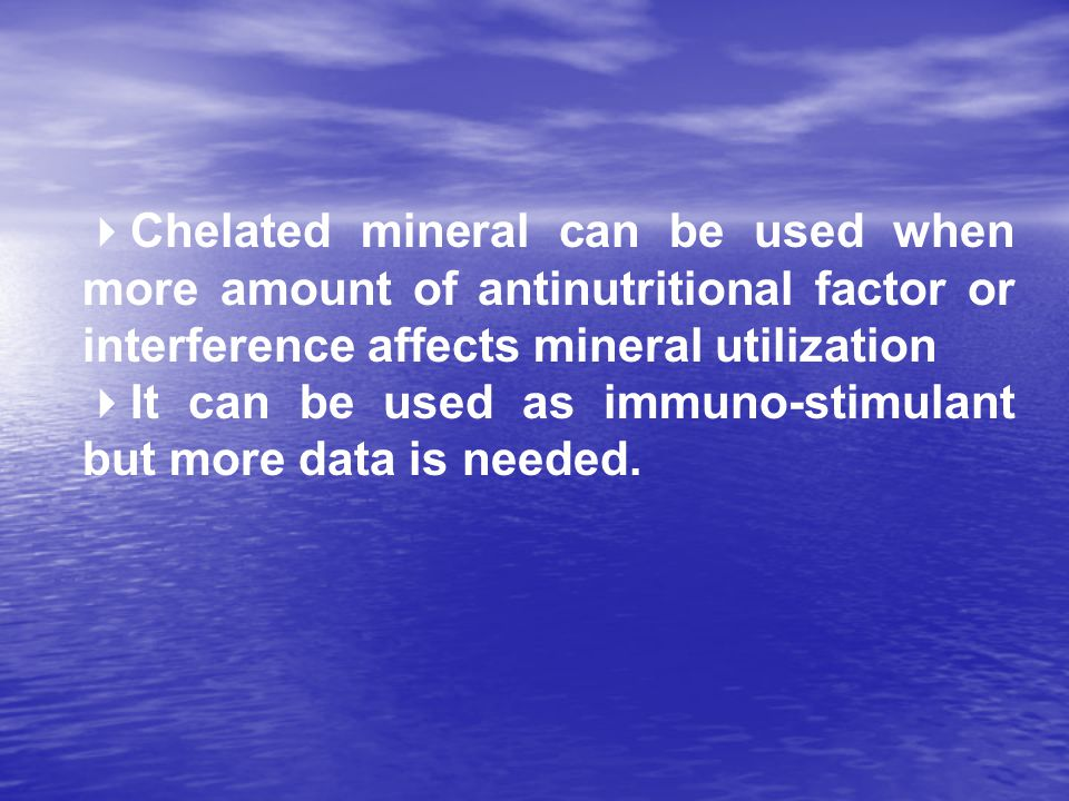 Chelated mineral can be used when more amount of antinutritional factor or interference affects mineral utilization