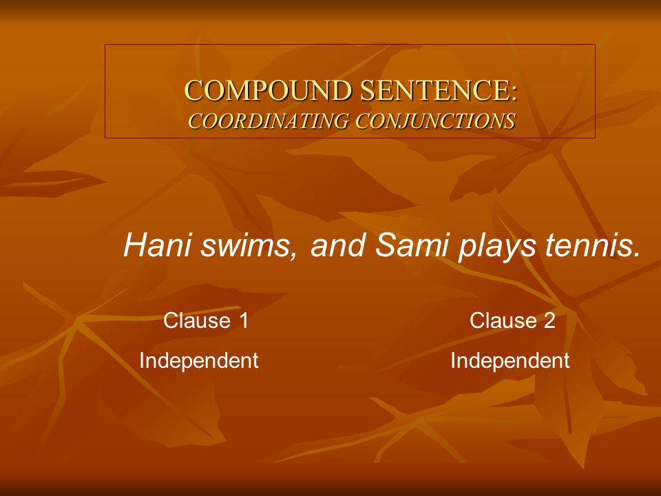COMPOUND SENTENCE: COORDINATING CONJUNCTIONS