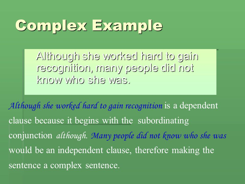 Complex Example Although she worked hard to gain recognition, many people did not know who she was.