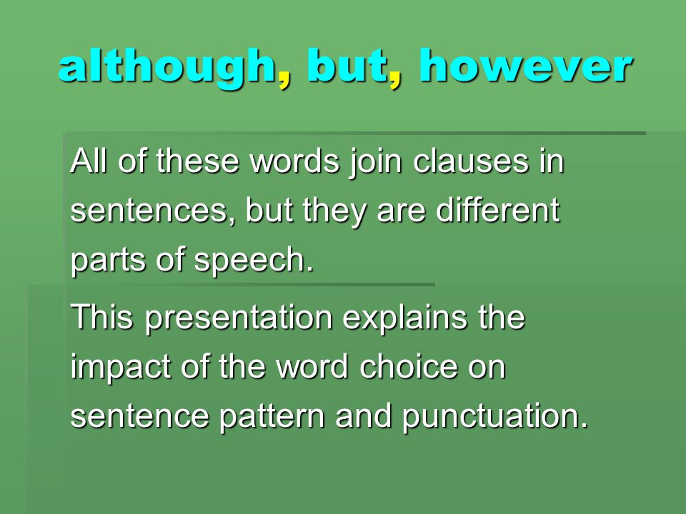 although, but, however All of these words join clauses in sentences, but they are different parts of speech.
