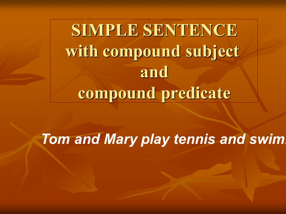 SIMPLE SENTENCE with compound subject and compound predicate