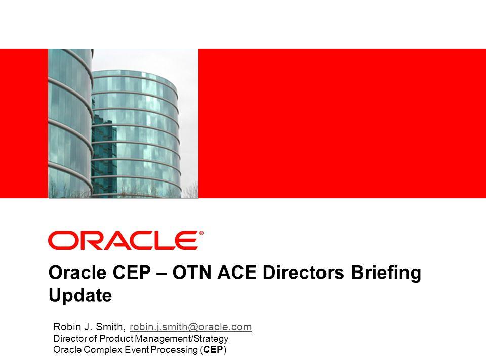 Oracle CEP – OTN ACE Directors Briefing Update