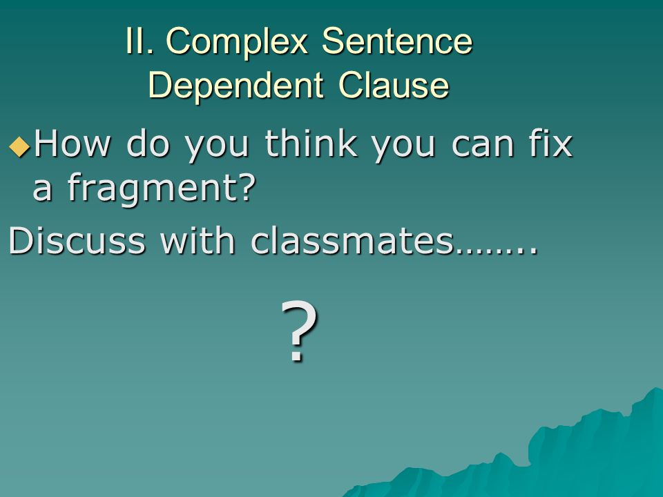 II. Complex Sentence Dependent Clause