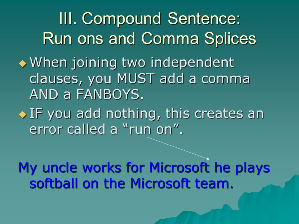 III. Compound Sentence: Run ons and Comma Splices