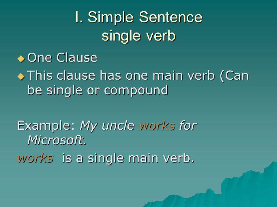 I. Simple Sentence single verb
