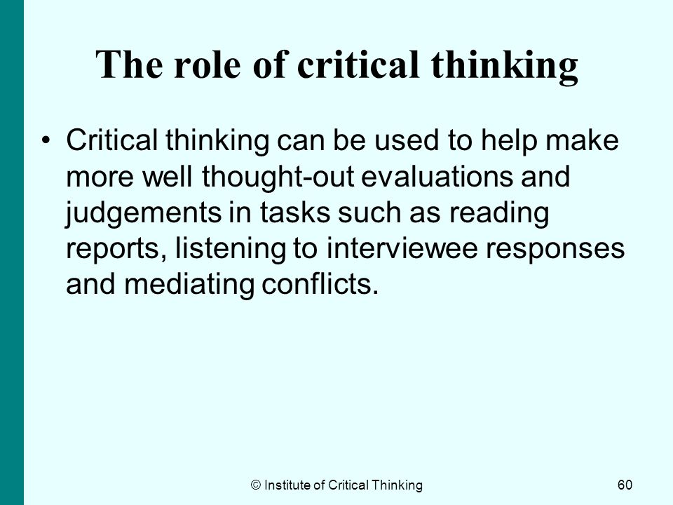 role of organizing in critical thinking In the organizational arena, applied critical thinking skills provide an essential foundation for all effective planning, problem-solving, and decision-making activities.