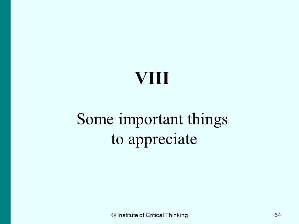 VIII Some important things to appreciate