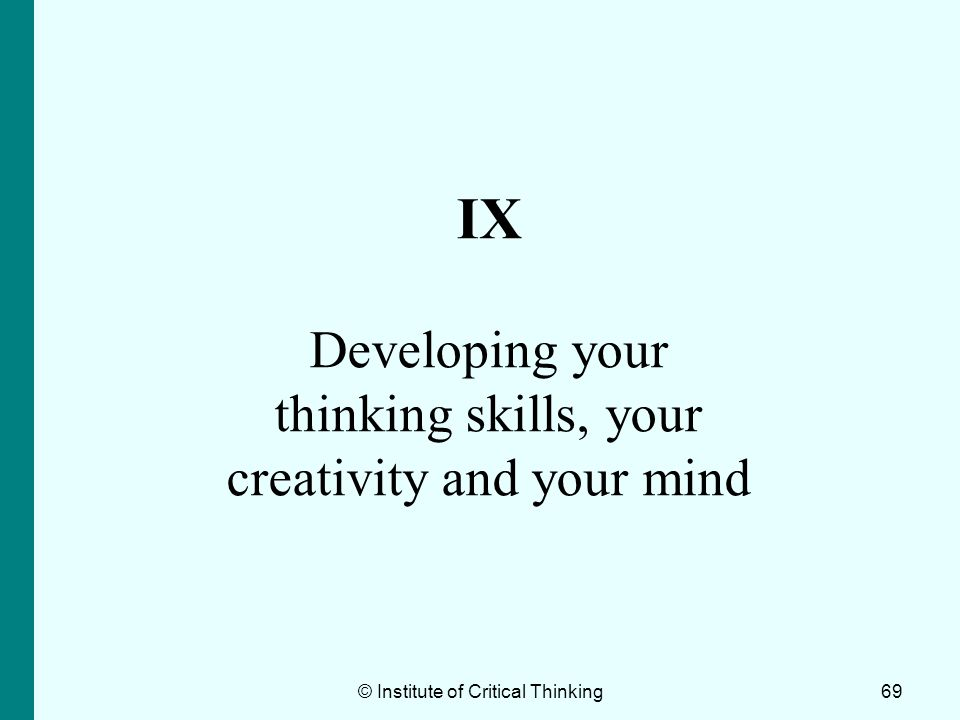 IX Developing your thinking skills, your creativity and your mind