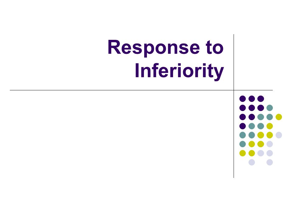 Response to Inferiority