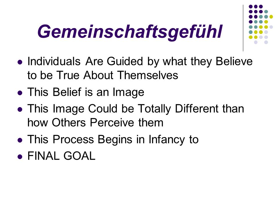Gemeinschaftsgefühl Individuals Are Guided by what they Believe to be True About Themselves. This Belief is an Image.