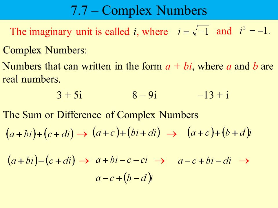 7.7 – Complex Numbers The imaginary unit is called i, where and