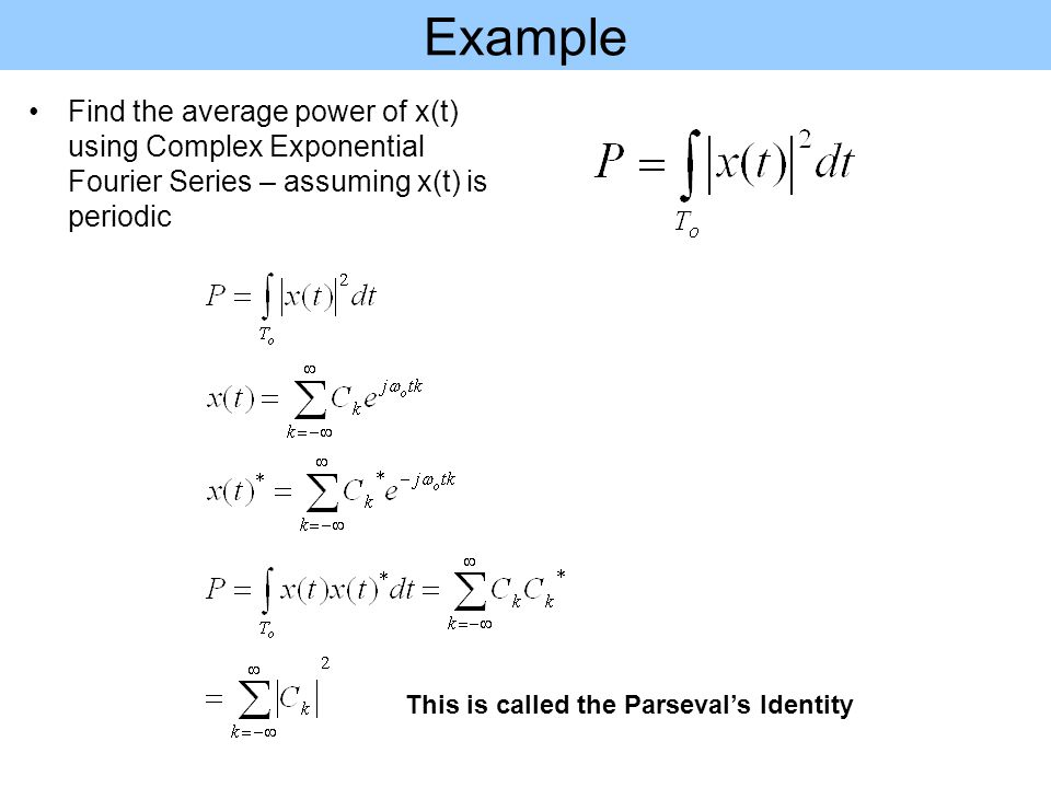 Example Find the average power of x(t) using Complex Exponential Fourier Series – assuming x(t) is periodic.