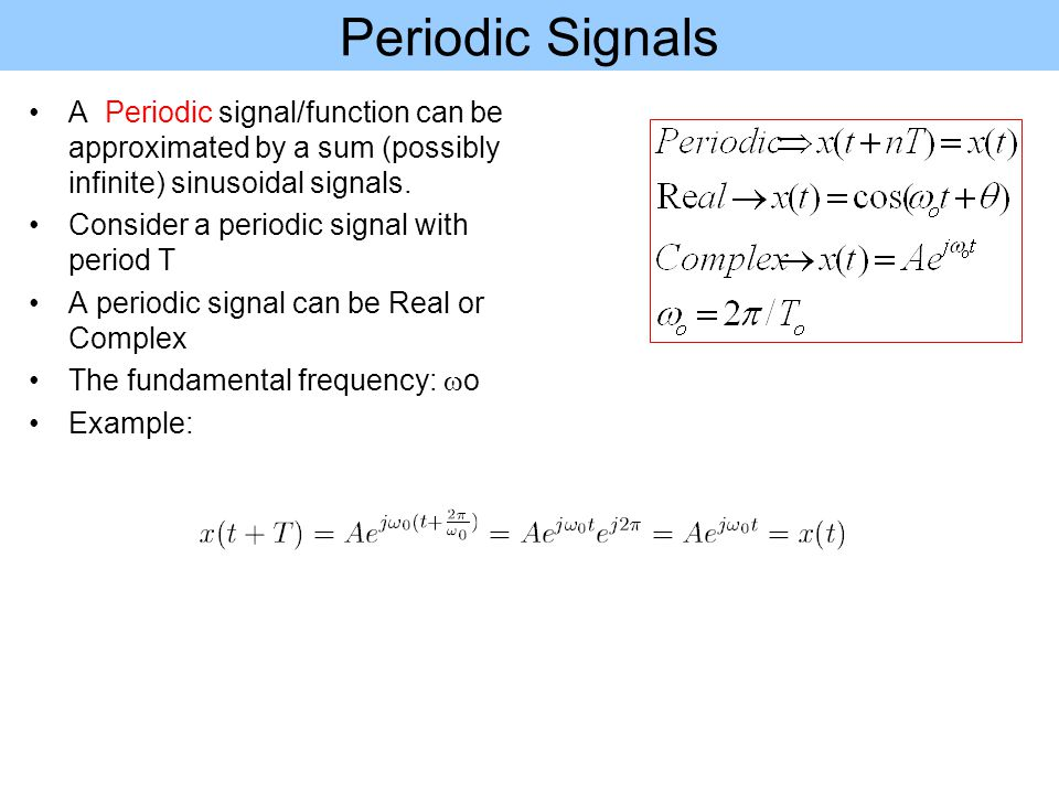 Periodic Signals A Periodic signal/function can be approximated by a sum (possibly infinite) sinusoidal signals.