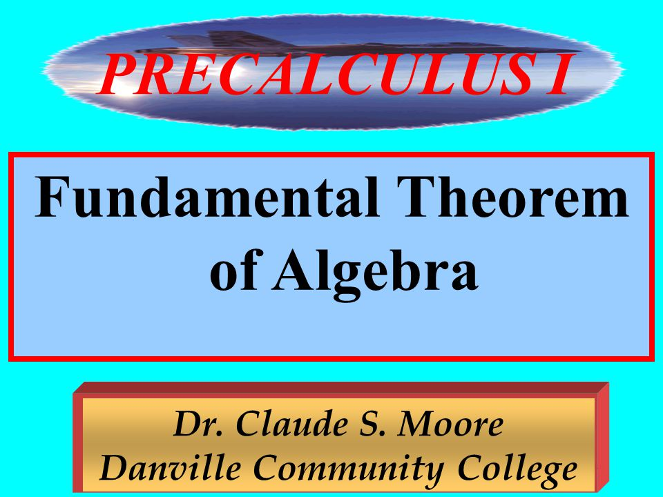PRECALCULUS I Fundamental Theorem of Algebra