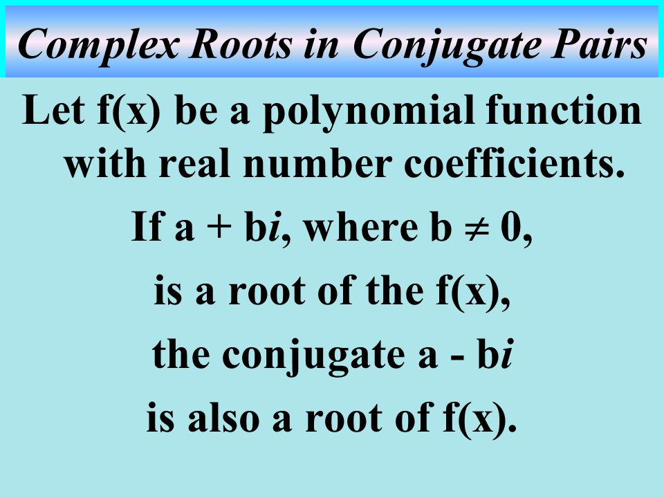 Complex Roots in Conjugate Pairs
