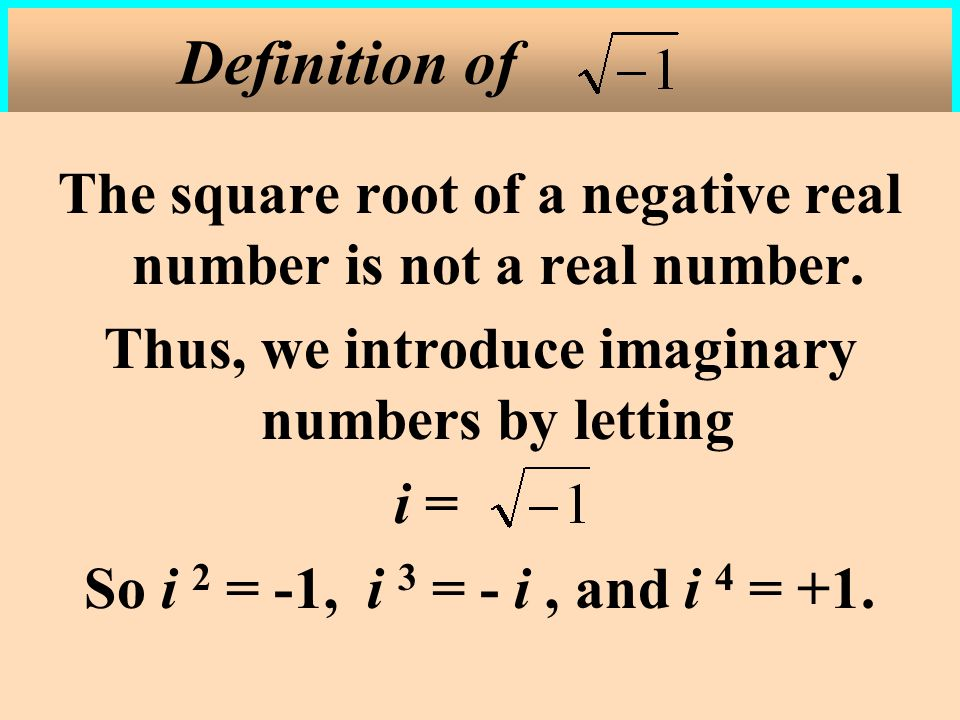 Definition of The square root of a negative real number is not a real number. Thus, we introduce imaginary numbers by letting.