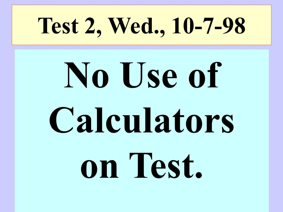 No Use of Calculators on Test.