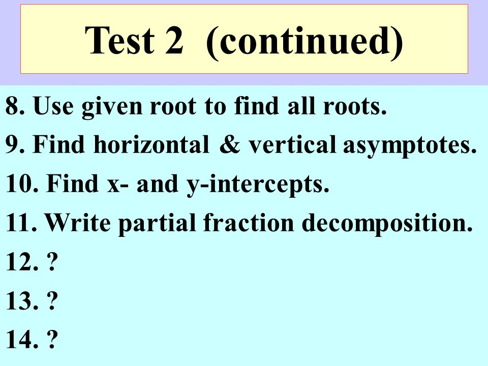 Test 2 (continued) 8. Use given root to find all roots.