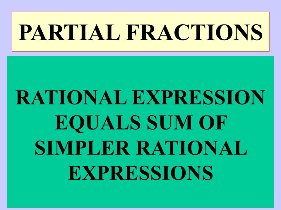 RATIONAL EXPRESSION EQUALS SUM OF SIMPLER RATIONAL EXPRESSIONS