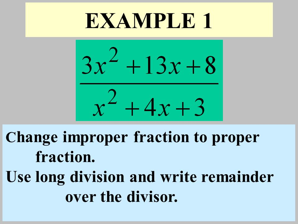 EXAMPLE 1 Use long division and write remainder over the divisor.