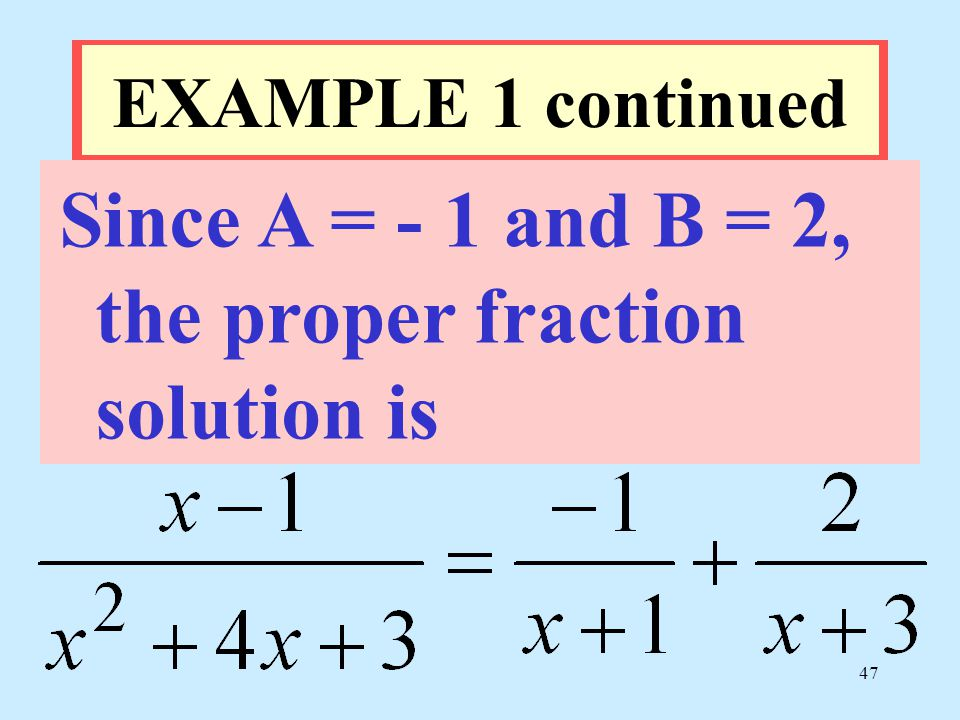 Since A = - 1 and B = 2, the proper fraction solution is