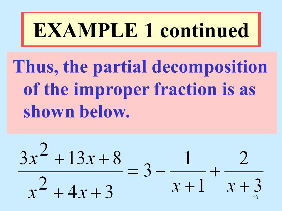 EXAMPLE 1 continued Thus, the partial decomposition of the improper fraction is as shown below.