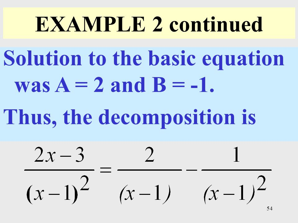 EXAMPLE 2 continued Solution to the basic equation was A = 2 and B = -1. Thus, the decomposition is
