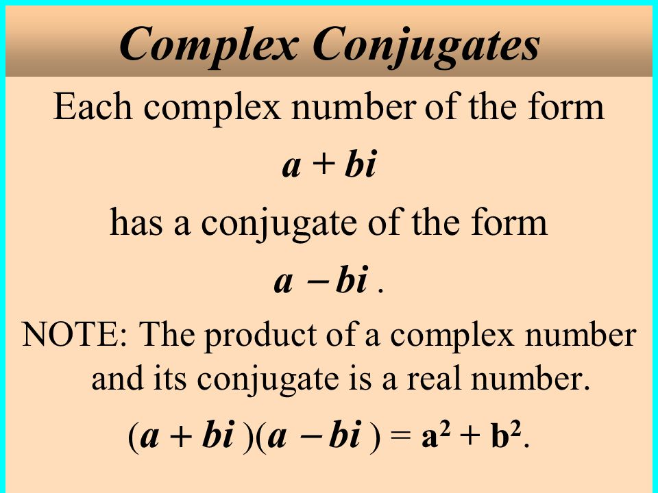 Complex Conjugates Each complex number of the form a + bi