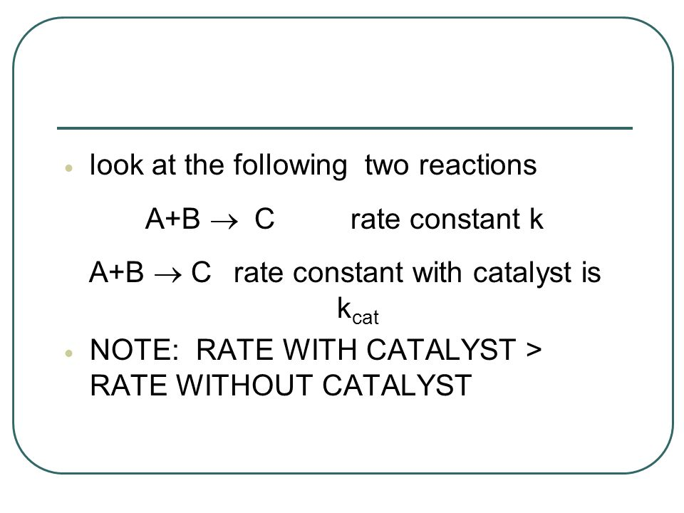 A+B ® C rate constant with catalyst is kcat