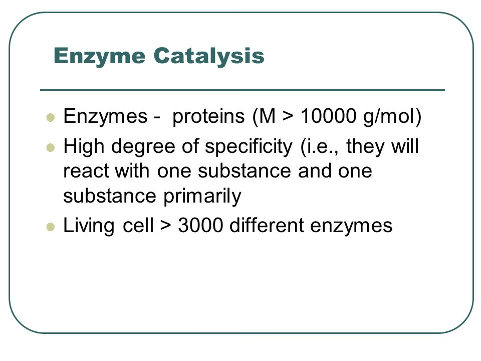 Enzyme Catalysis Enzymes - proteins (M > 10000 g/mol)