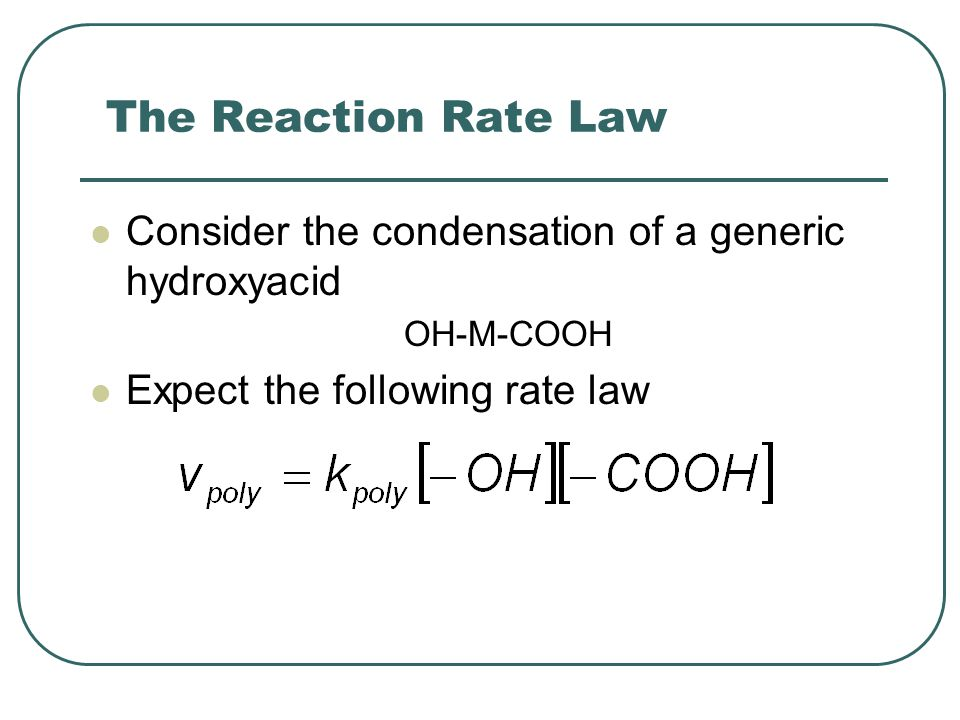 The Reaction Rate Law Consider the condensation of a generic hydroxyacid.