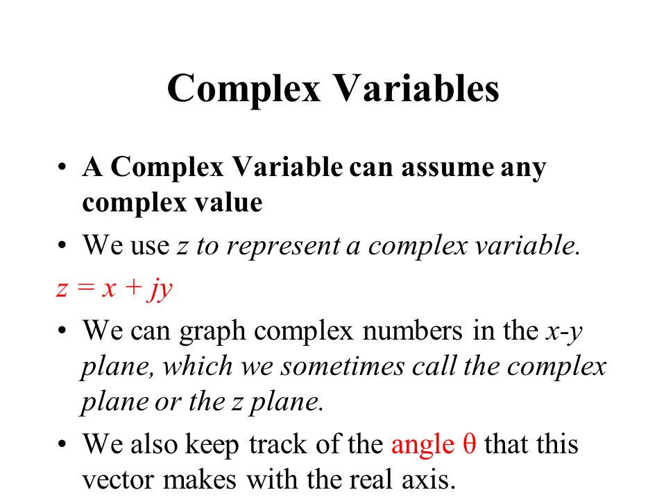 Complex Variables A Complex Variable can assume any complex value