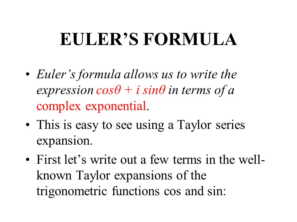 EULER'S FORMULA Euler's formula allows us to write the expression cosθ + i sinθ in terms of a complex exponential.