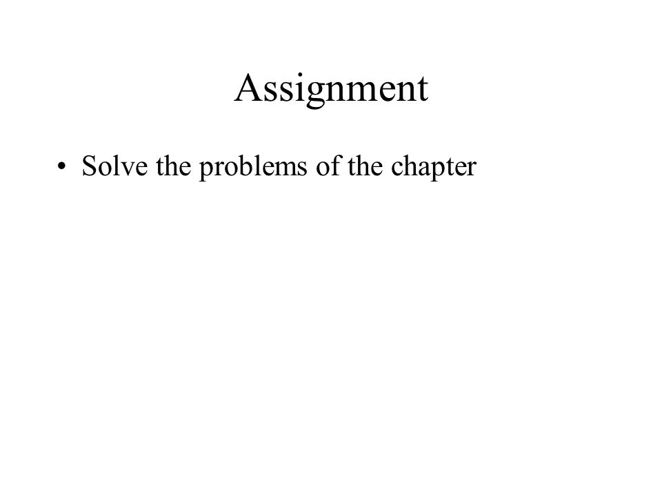 Assignment Solve the problems of the chapter